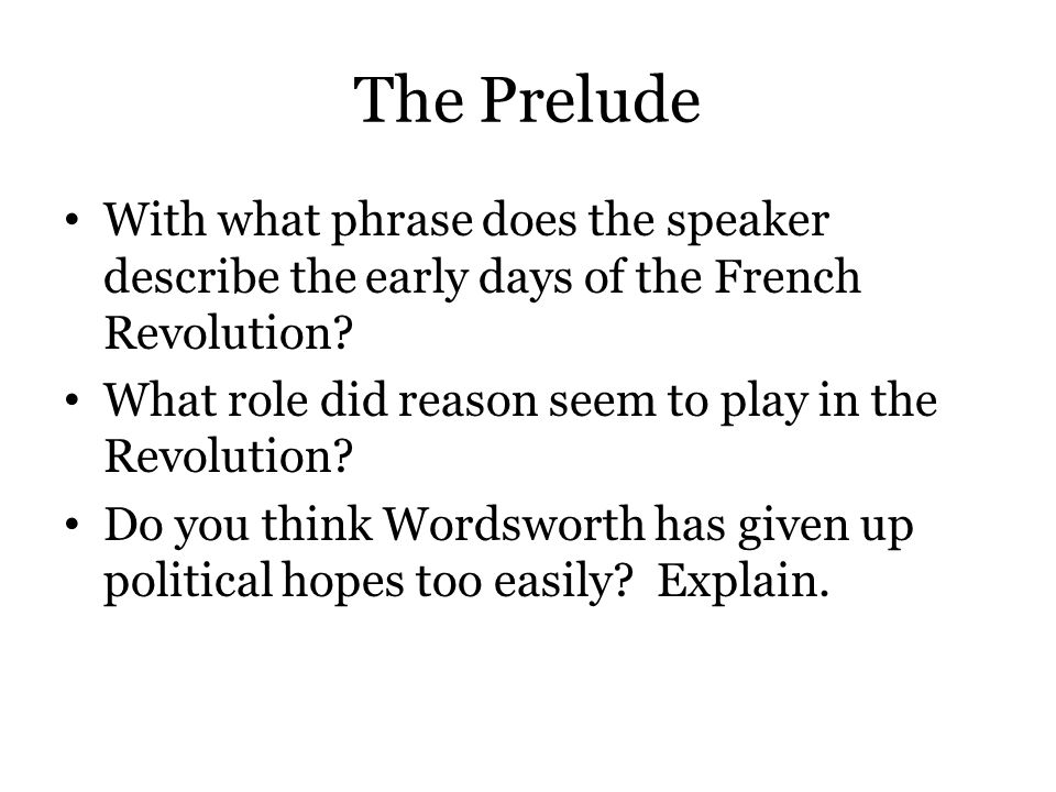 The Prelude With what phrase does the speaker describe the early days of the French Revolution? What role did reason seem to play in the Revolution? D