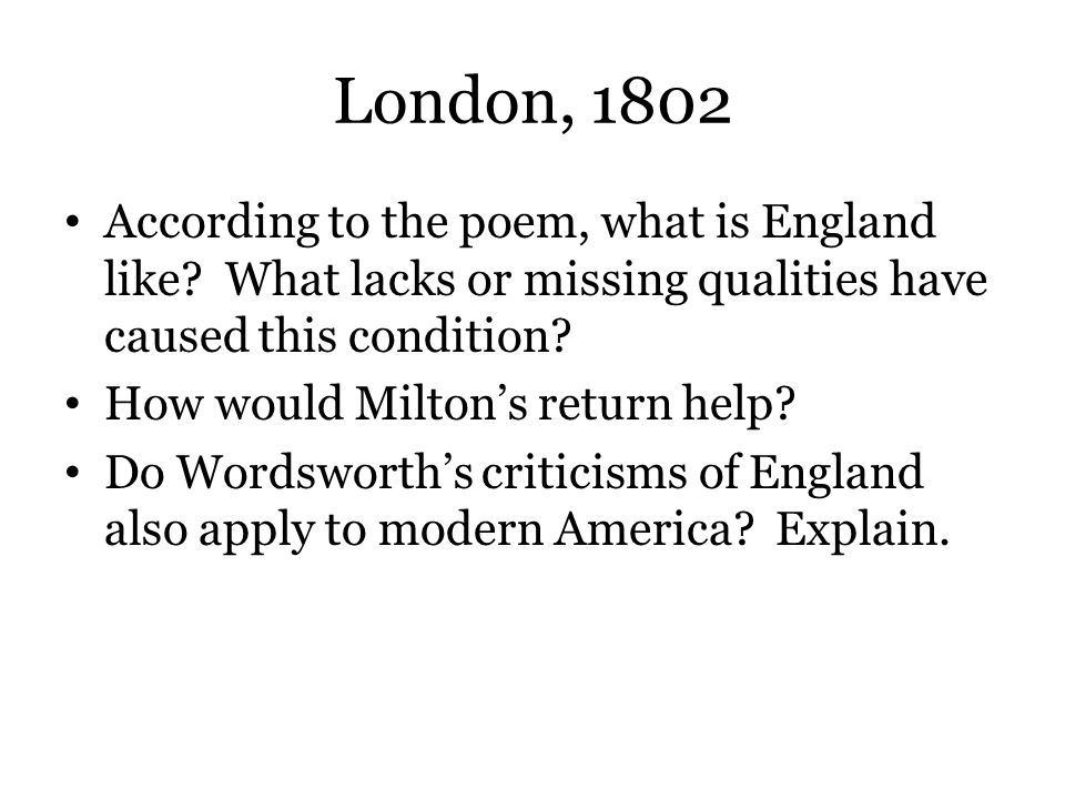 London, 1802 According to the poem, what is England like? What lacks or missing qualities have caused this condition? How would Milton's return help?
