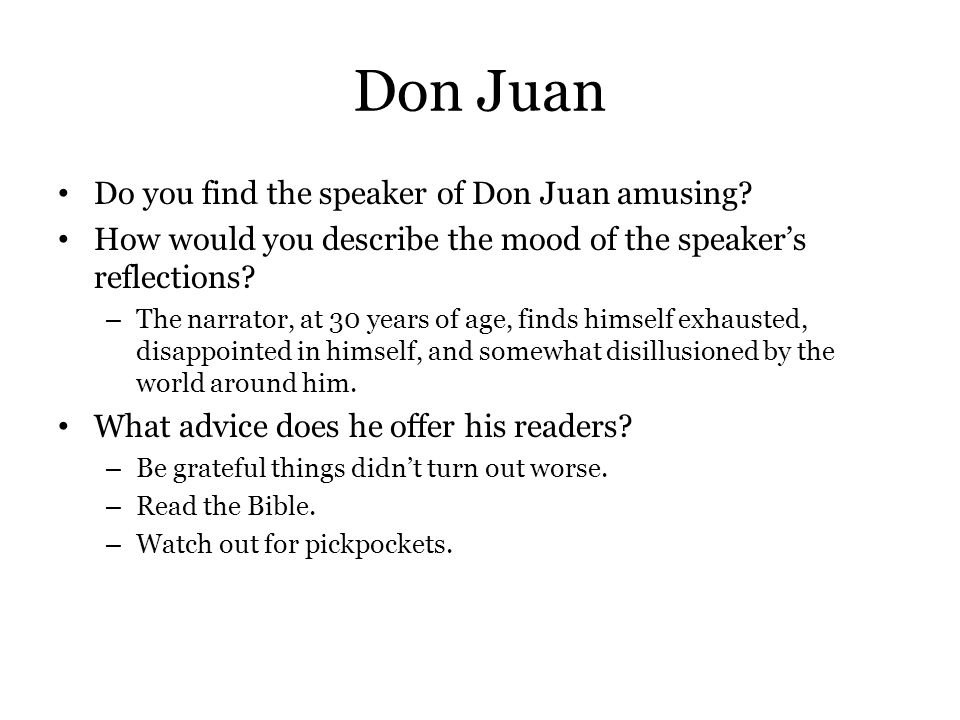 Don Juan Do you find the speaker of Don Juan amusing? How would you describe the mood of the speaker's reflections? – The narrator, at 30 years of age