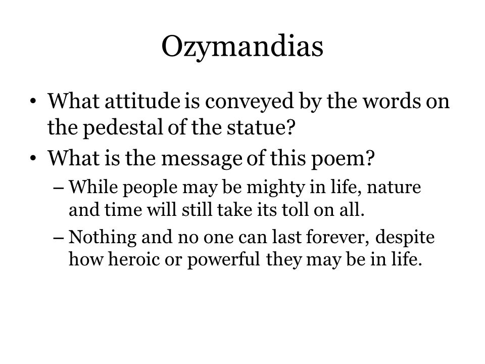 Ozymandias What attitude is conveyed by the words on the pedestal of the statue? What is the message of this poem? – While people may be mighty in lif