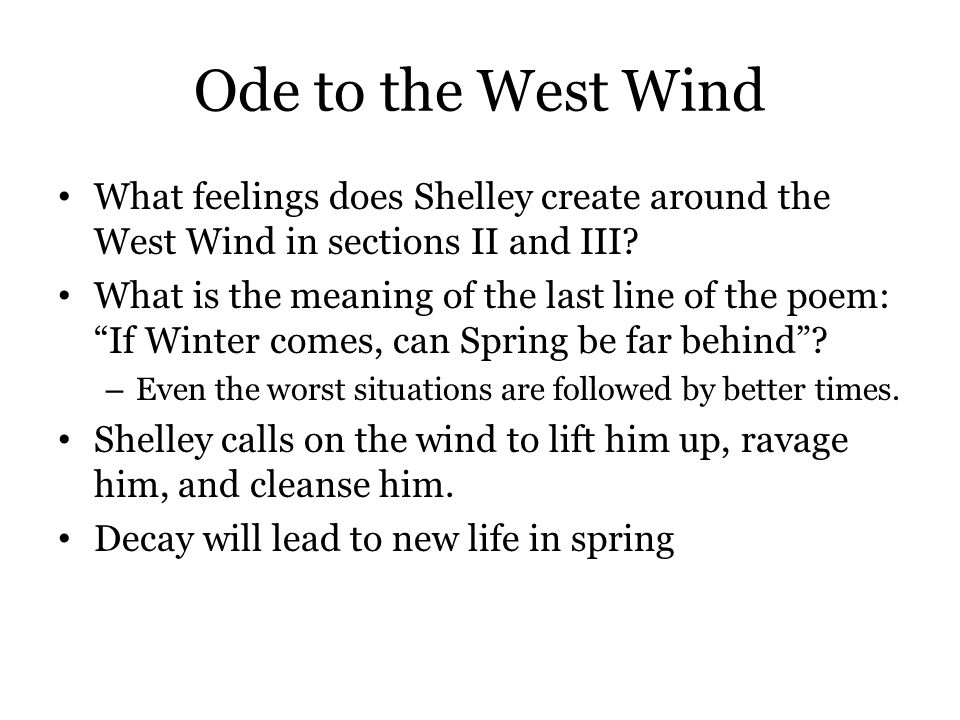 Ode to the West Wind What feelings does Shelley create around the West Wind in sections II and III? What is the meaning of the last line of the poem: