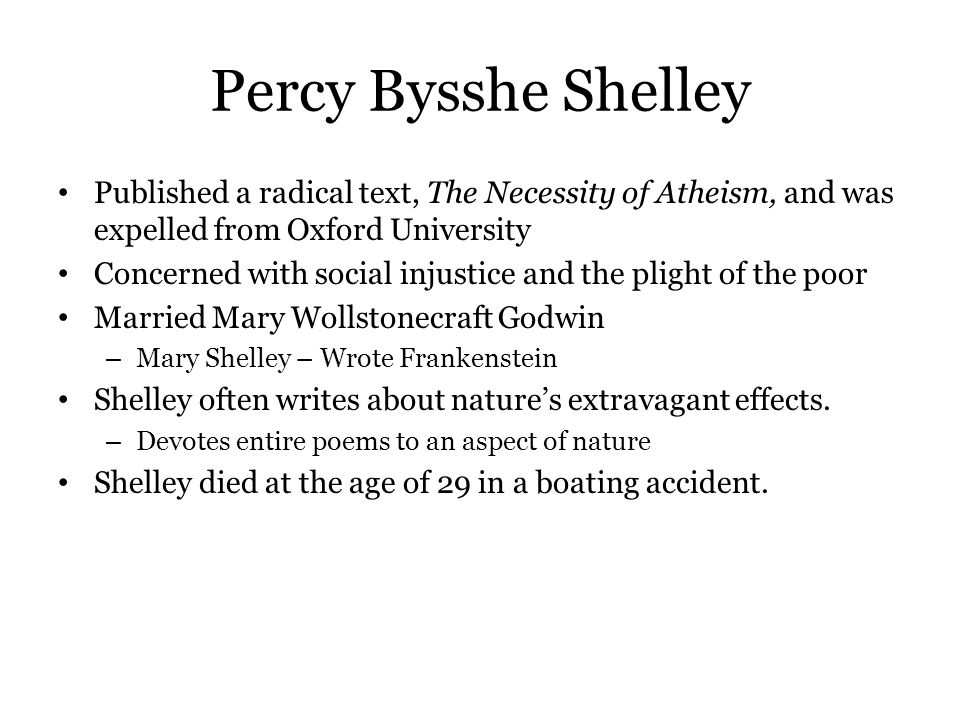 Percy Bysshe Shelley Published a radical text, The Necessity of Atheism, and was expelled from Oxford University Concerned with social injustice and t