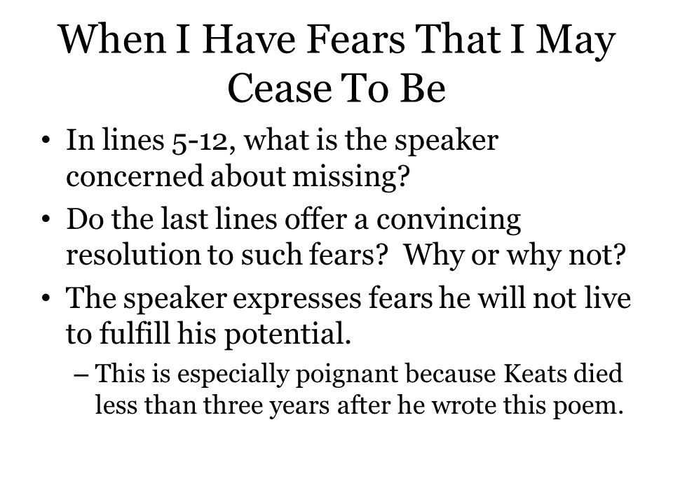 When I Have Fears That I May Cease To Be In lines 5-12, what is the speaker concerned about missing? Do the last lines offer a convincing resolution t