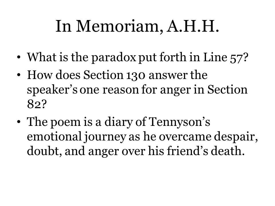 In Memoriam, A.H.H. What is the paradox put forth in Line 57? How does Section 130 answer the speaker's one reason for anger in Section 82? The poem i