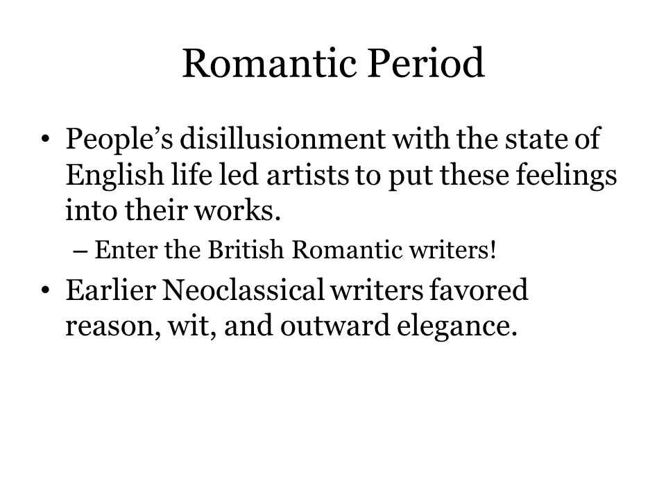Romantic Period People's disillusionment with the state of English life led artists to put these feelings into their works. – Enter the British Romant