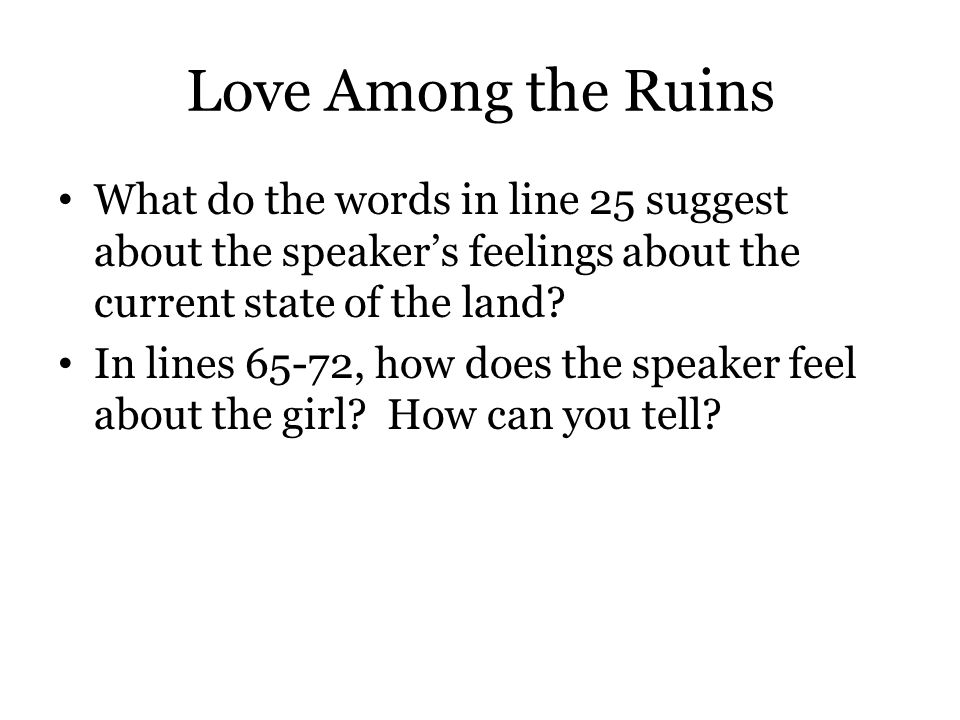 Love Among the Ruins What do the words in line 25 suggest about the speaker's feelings about the current state of the land? In lines 65-72, how does t