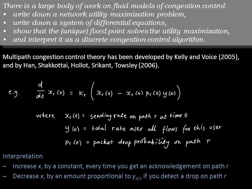 Multipath congestion control theory has been developed by Kelly and Voice (2005), and by Han, Shakkottai, Hollot, Srikant, Towsley (2006).