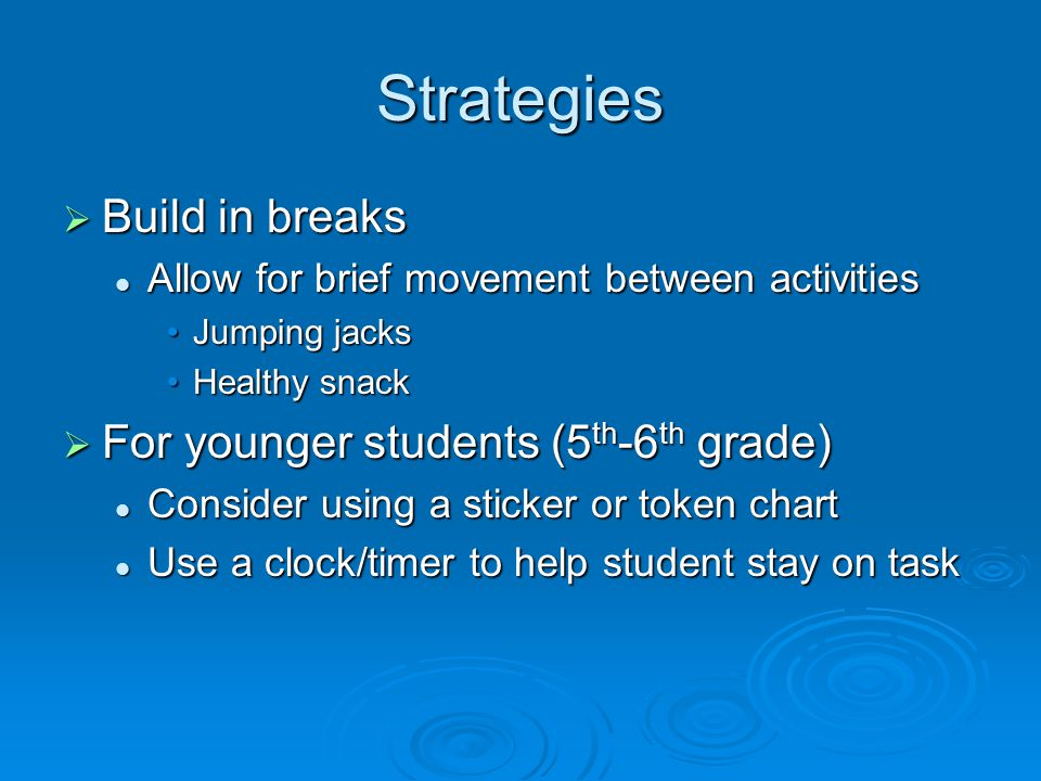 Strategies  Build in breaks Allow for brief movement between activities Allow for brief movement between activities Jumping jacksJumping jacks Health