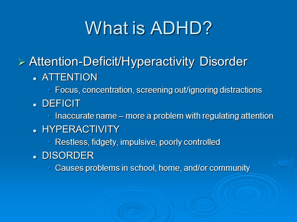 What is ADHD?  Attention-Deficit/Hyperactivity Disorder ATTENTION ATTENTION Focus, concentration, screening out/ignoring distractionsFocus, concentra