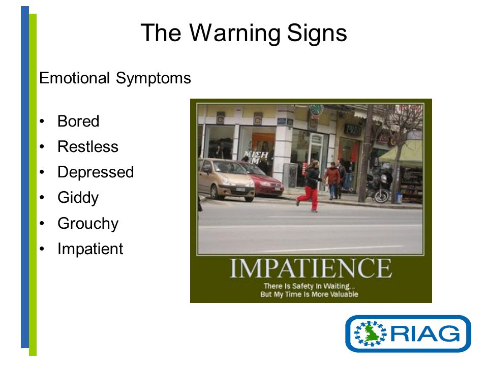 The Warning Signs Emotional Symptoms Bored Restless Depressed Giddy Grouchy Impatient