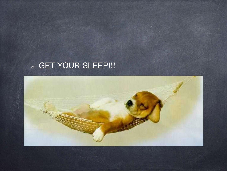 GET YOUR SLEEP!!!