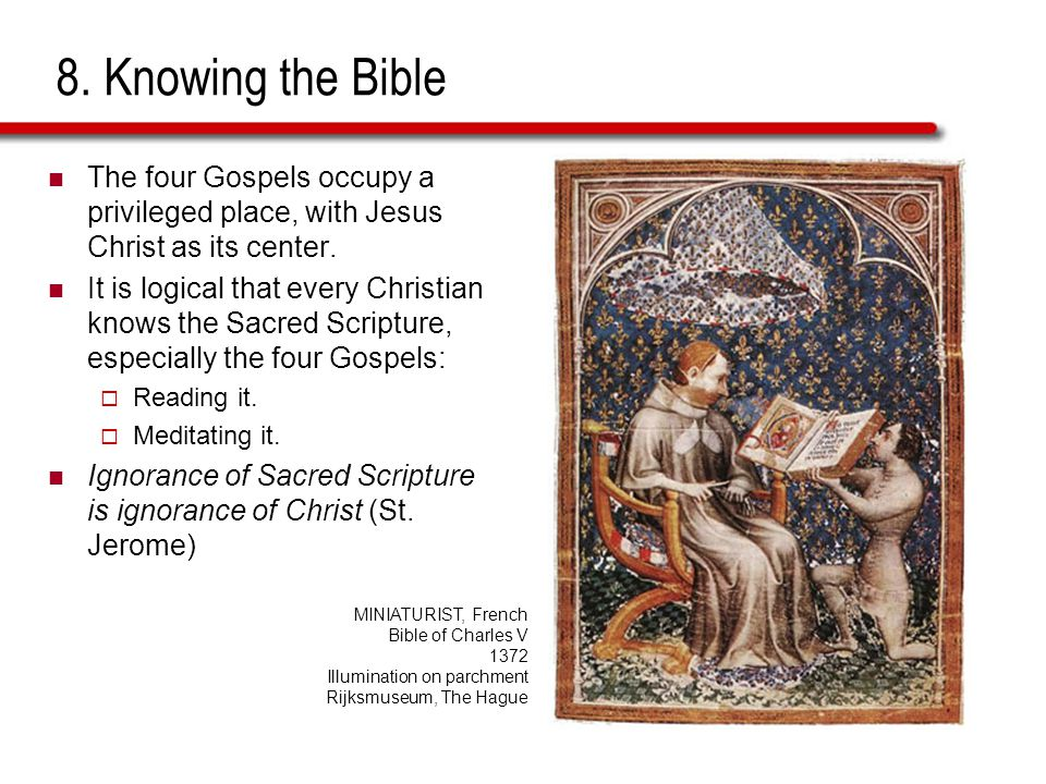 8. Knowing the Bible The four Gospels occupy a privileged place, with Jesus Christ as its center.