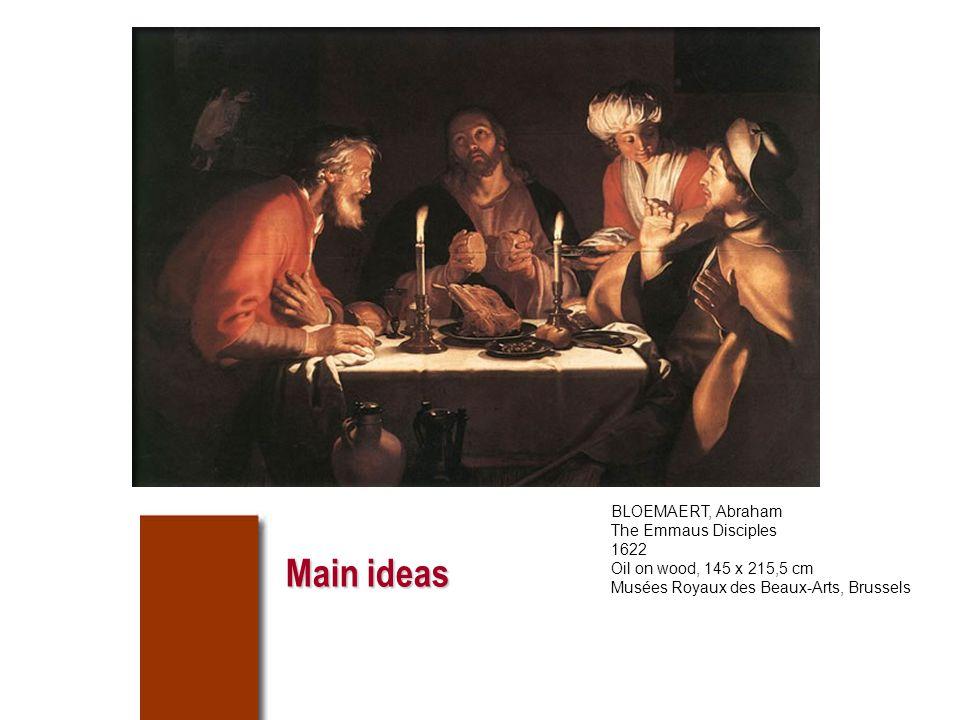 Main ideas BLOEMAERT, Abraham The Emmaus Disciples 1622 Oil on wood, 145 x 215,5 cm Musées Royaux des Beaux-Arts, Brussels