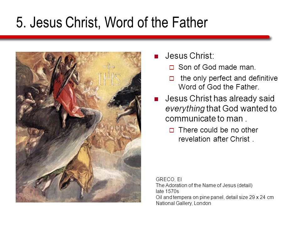 5. Jesus Christ, Word of the Father Jesus Christ:  Son of God made man.
