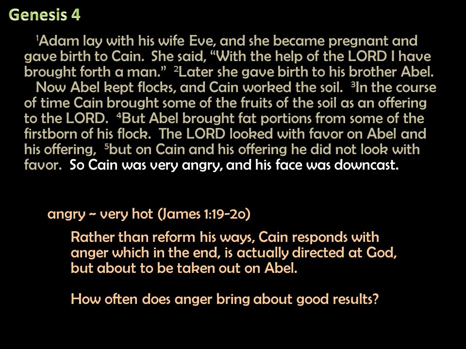 1 Adam lay with his wife Eve, and she became pregnant and gave birth to Cain.