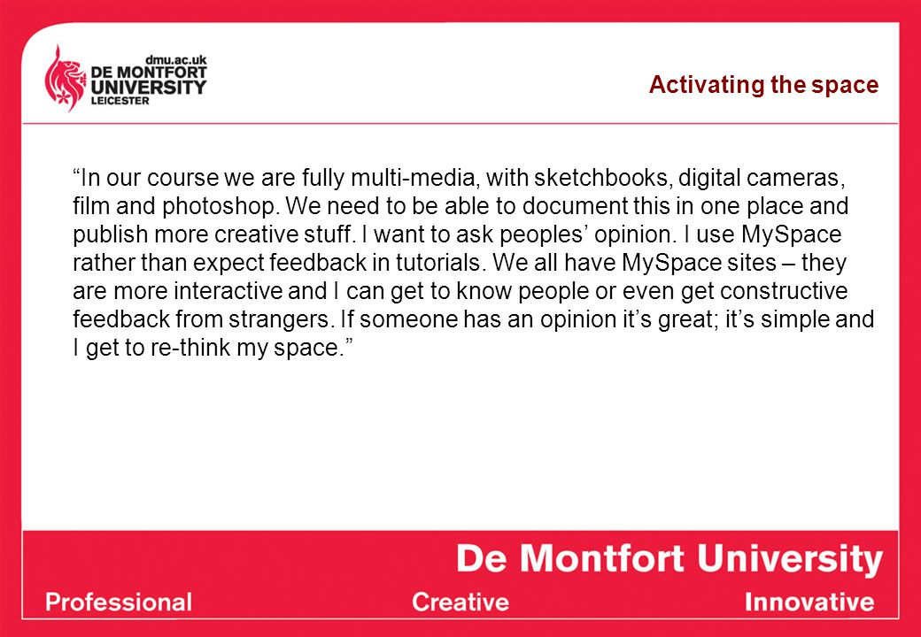 Activating the space In our course we are fully multi-media, with sketchbooks, digital cameras, film and photoshop.