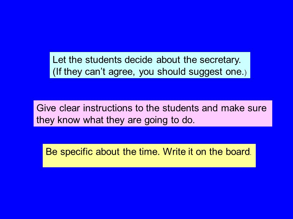 Let the students decide about the secretary. (If they can't agree, you should suggest one.