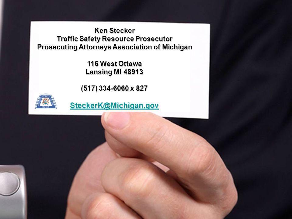 Ken Stecker Traffic Safety Resource Prosecutor Prosecuting Attorneys Association of Michigan 116 West Ottawa Lansing MI 48913 (517) 334-6060 x 827 SteckerK@Michigan.gov