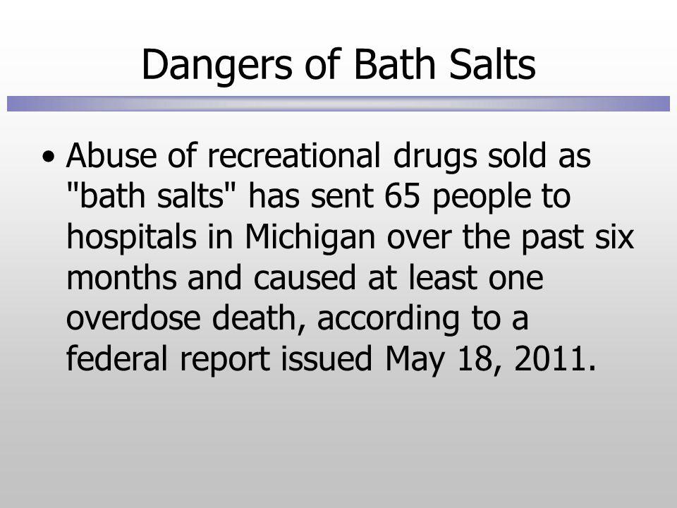 Dangers of Bath Salts Abuse of recreational drugs sold as