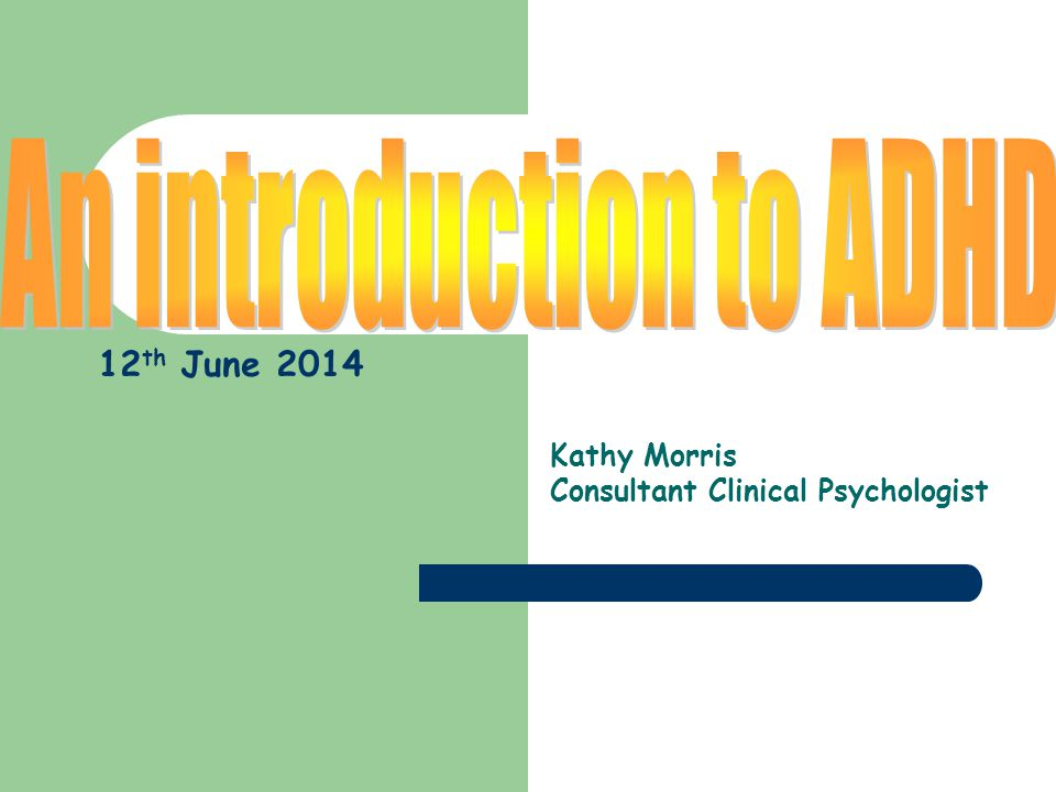 Kathy Morris Consultant Clinical Psychologist 12 th June 2014