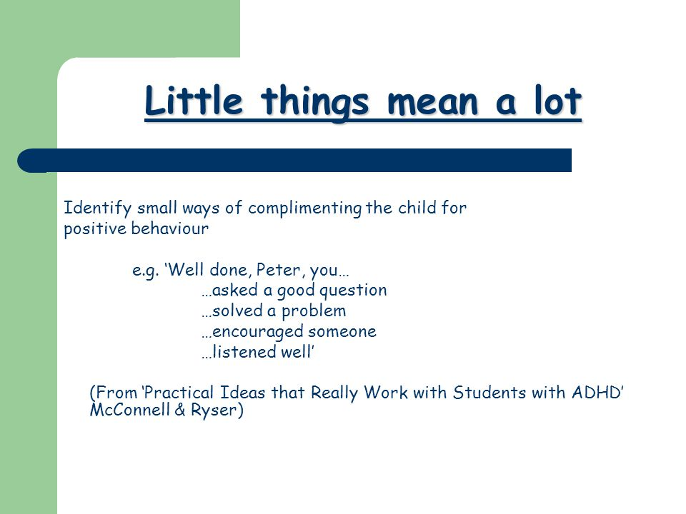 Identify small ways of complimenting the child for positive behaviour e.g.