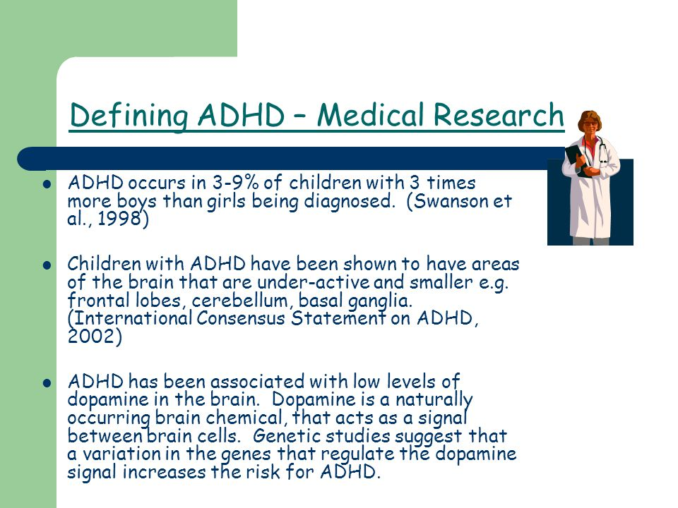 Defining ADHD – Medical Research ADHD occurs in 3-9% of children with 3 times more boys than girls being diagnosed.