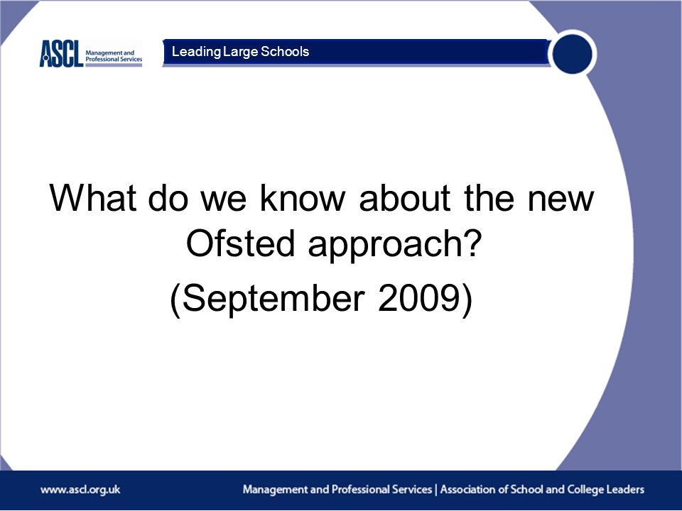 Course Title What do we know about the new Ofsted approach? (September 2009) Leading Large Schools