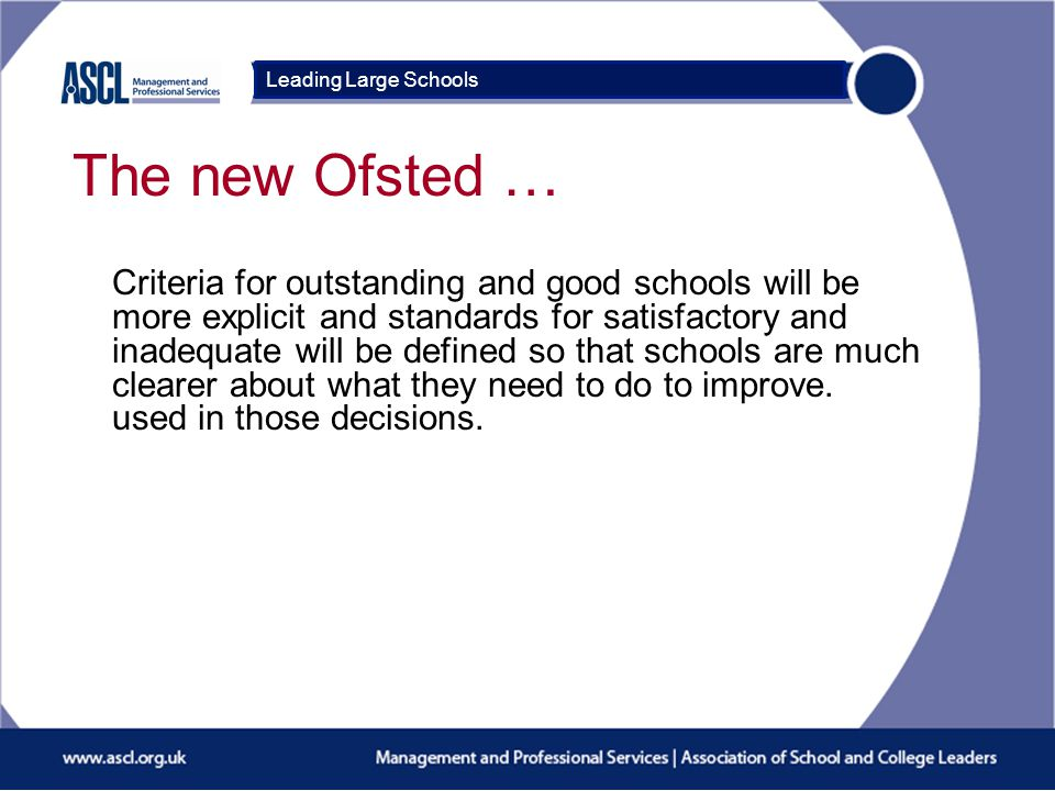 Course Title The new Ofsted … Criteria for outstanding and good schools will be more explicit and standards for satisfactory and inadequate will be defined so that schools are much clearer about what they need to do to improve.