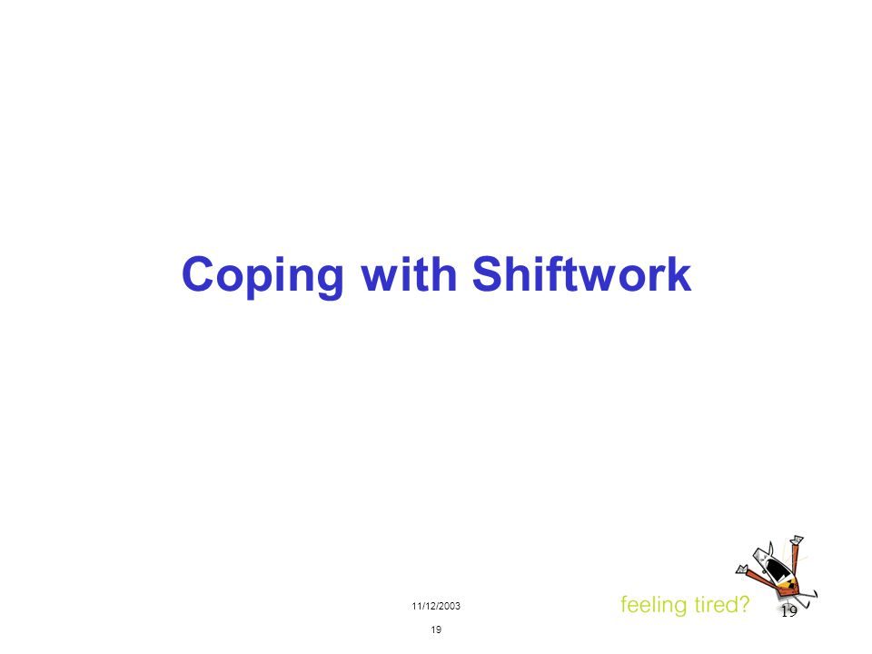 11/12/2003 19 Coping with Shiftwork