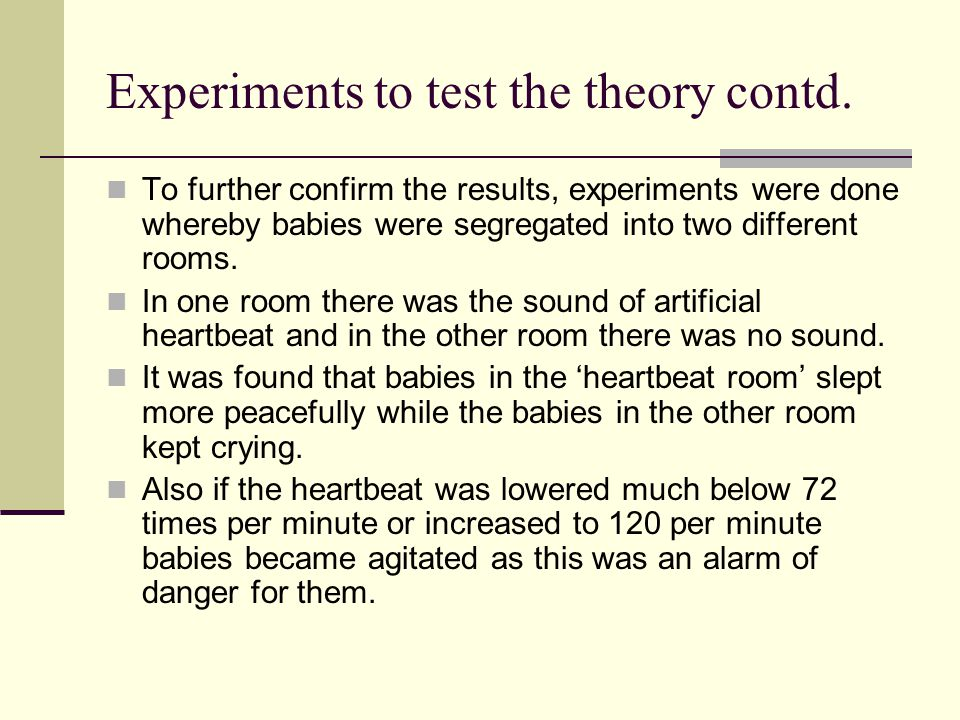 Experiments to test the theory contd. To further confirm the results, experiments were done whereby babies were segregated into two different rooms. I