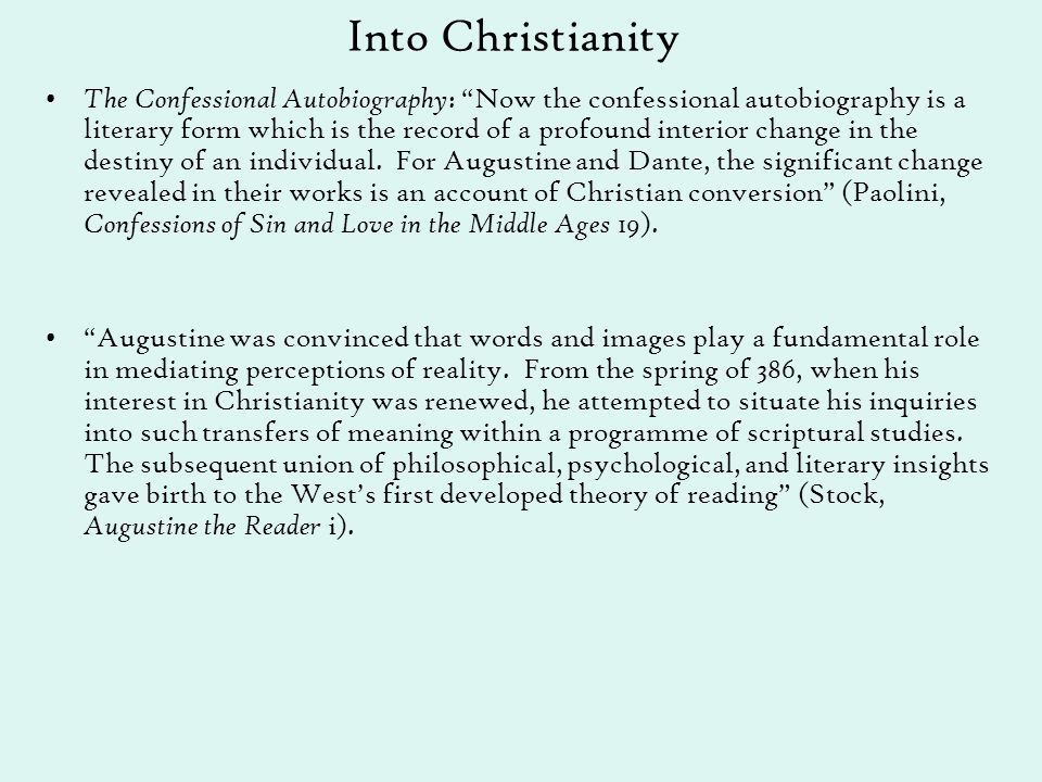 "Into Christianity The Confessional Autobiography : ""Now the confessional autobiography is a literary form which is the record of a profound interior c"