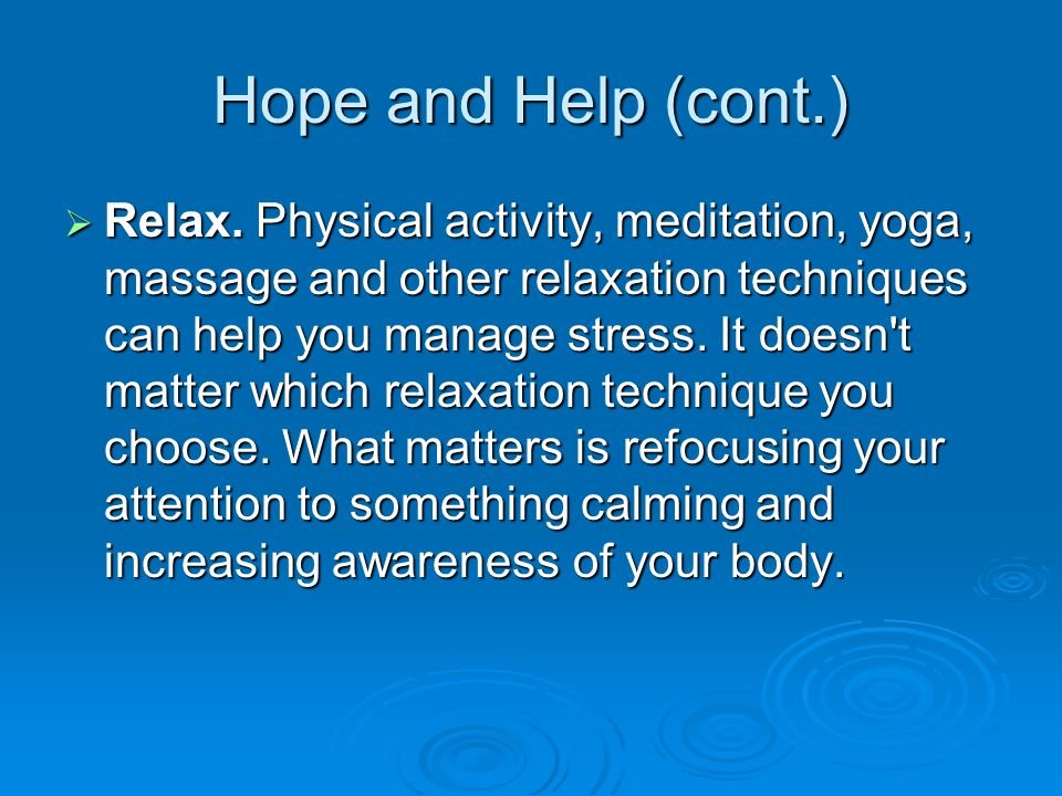 Hope and Help (cont.)  Relax.