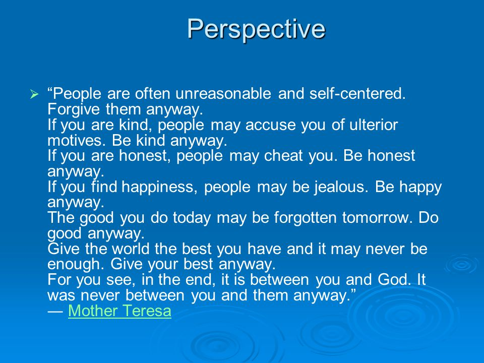 Perspective   People are often unreasonable and self-centered.