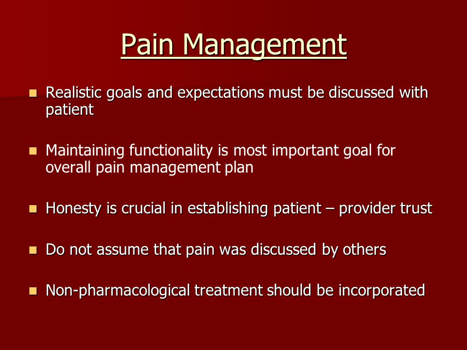 Pain Management Realistic goals and expectations must be discussed with patient Realistic goals and expectations must be discussed with patient Mainta
