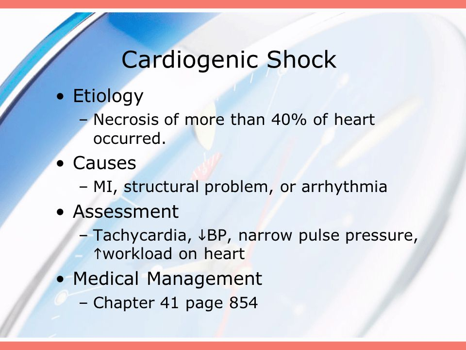 Cardiogenic Shock Etiology –Necrosis of more than 40% of heart occurred.