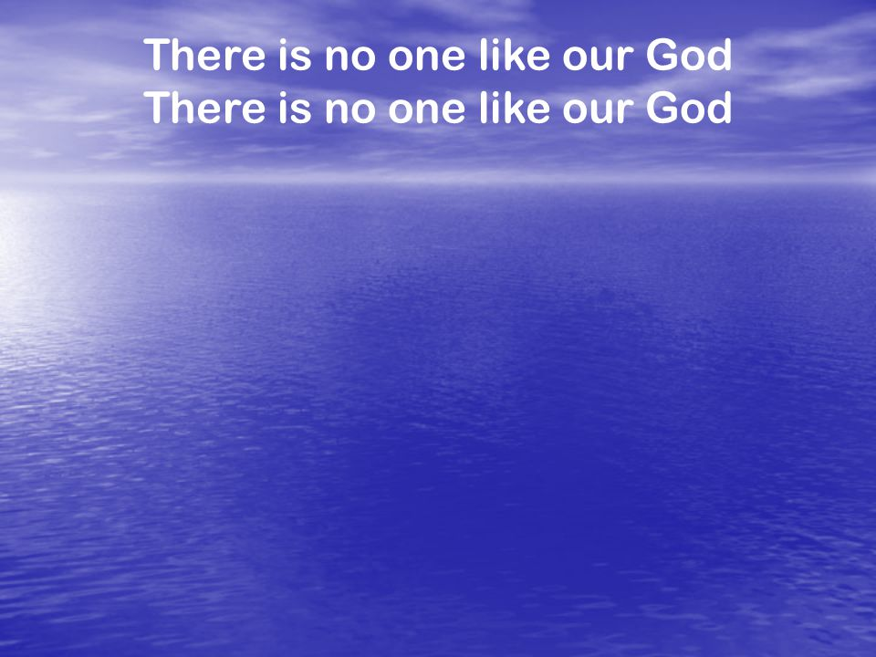 There is no one like our God