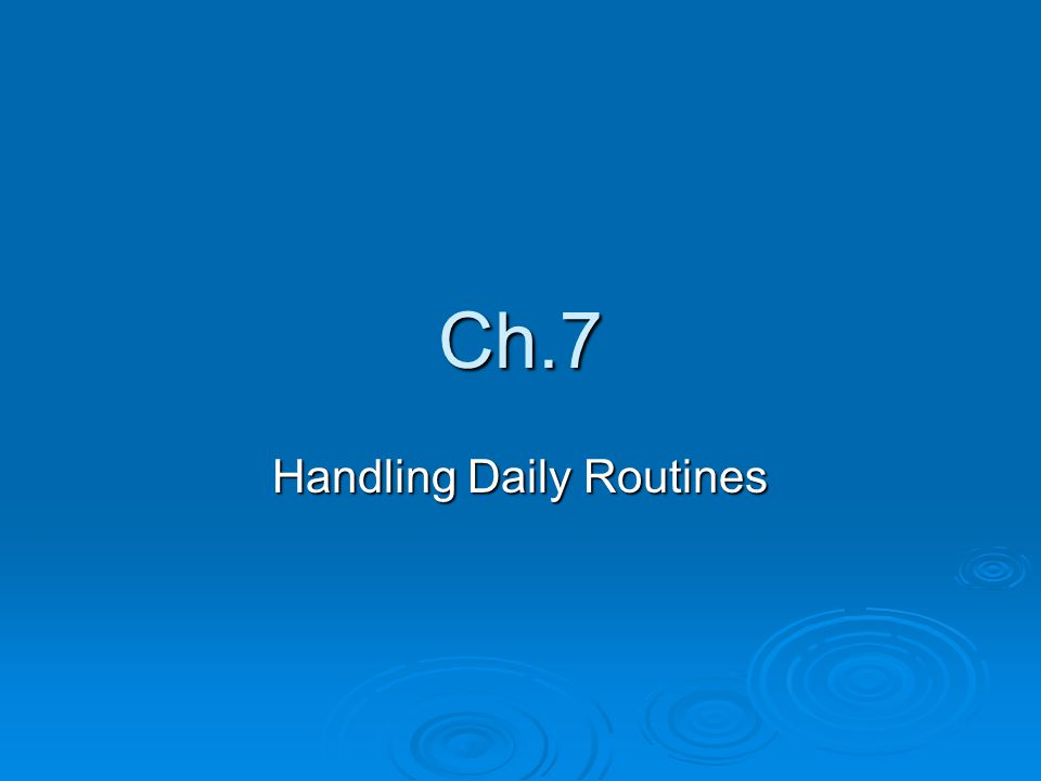 Ch.7 Handling Daily Routines
