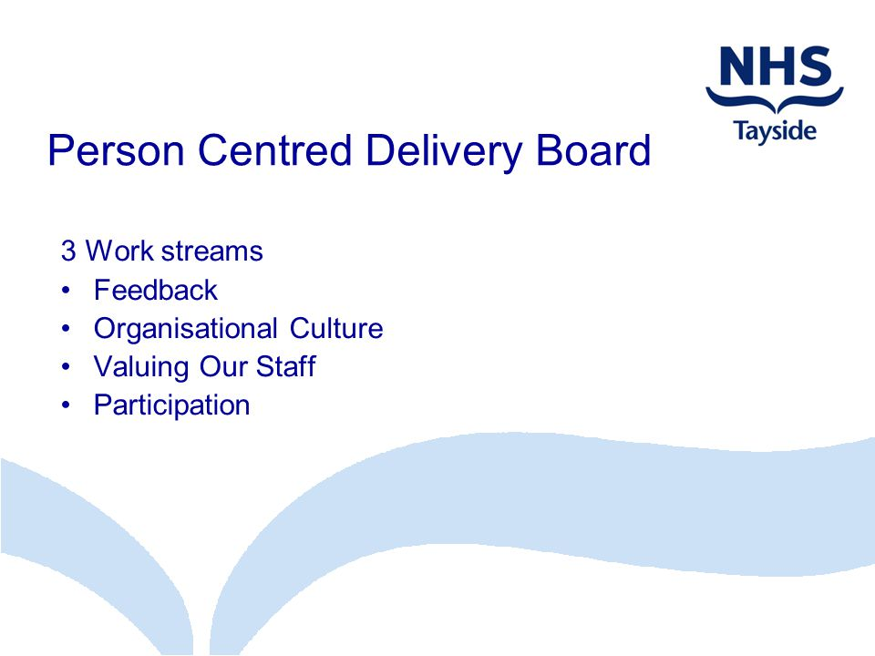 Person Centred Delivery Board 3 Work streams Feedback Organisational Culture Valuing Our Staff Participation