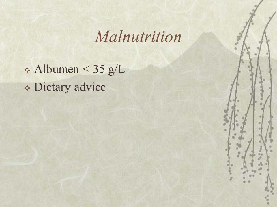 Malnutrition  Albumen < 35 g/L  Dietary advice
