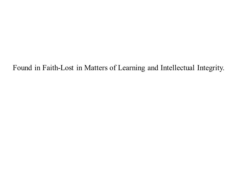 Found in Faith-Lost in Matters of Learning and Intellectual Integrity.