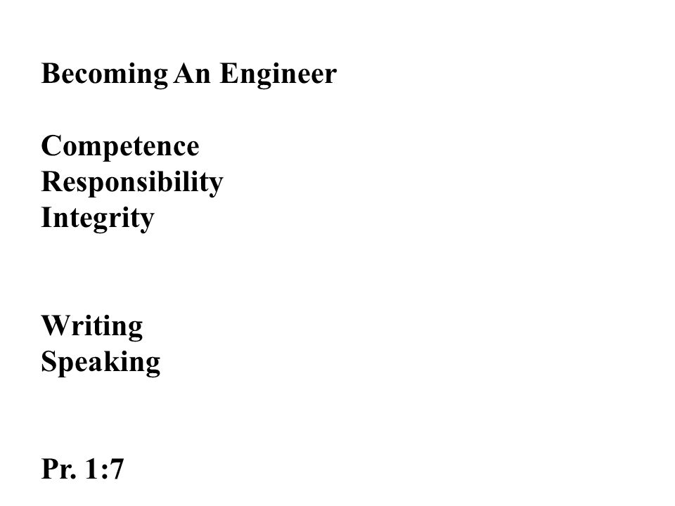 Becoming An Engineer Competence Responsibility Integrity Writing Speaking Pr. 1:7