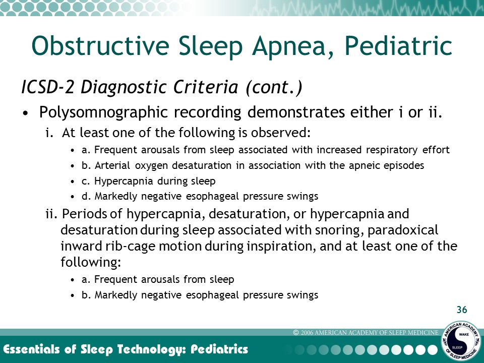 36 ICSD-2 Diagnostic Criteria (cont.) Polysomnographic recording demonstrates either i or ii.