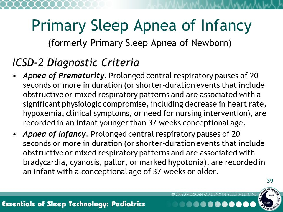 39 Primary Sleep Apnea of Infancy ICSD-2 Diagnostic Criteria Apnea of Prematurity.