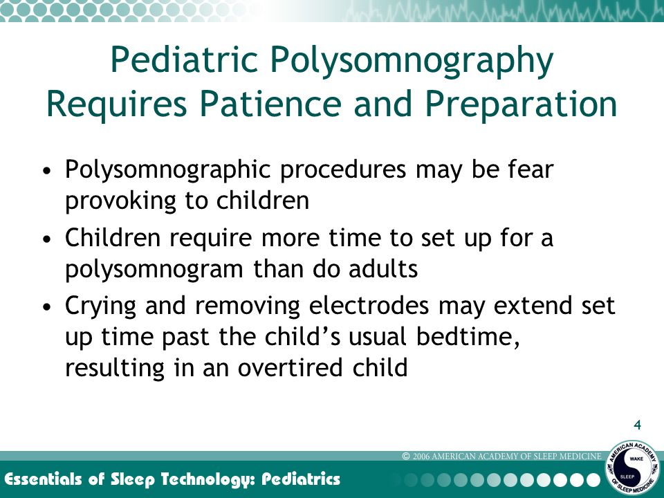 45 Pediatric MSLT Use standard MSLT protocol from AASM Practice Parameter –Review procedure with child and parent and answer any questions –It is recommended that parents leave the testing room during naps –Ask if child needs to go to the bathroom –Put up side rails if necessary –Remind the child, I will come back in to the room when the nap test is over.