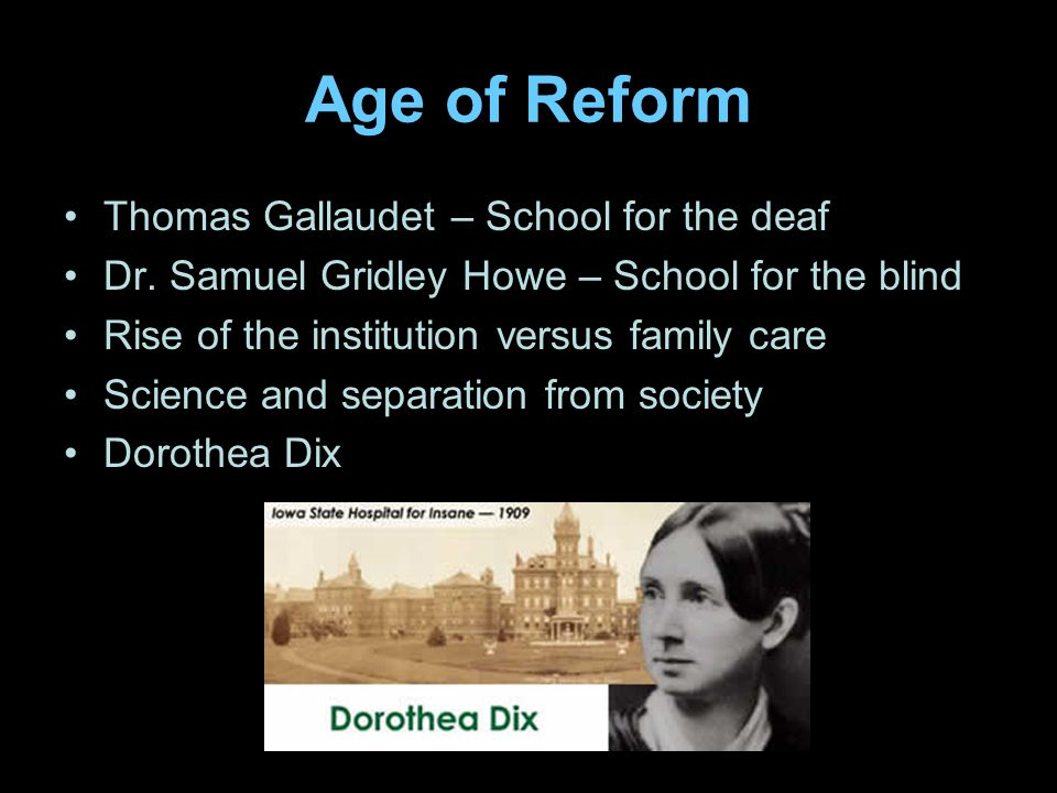 Age of Reform Thomas Gallaudet – School for the deaf Dr.