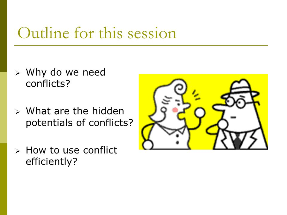 Outline for this session  Why do we need conflicts.