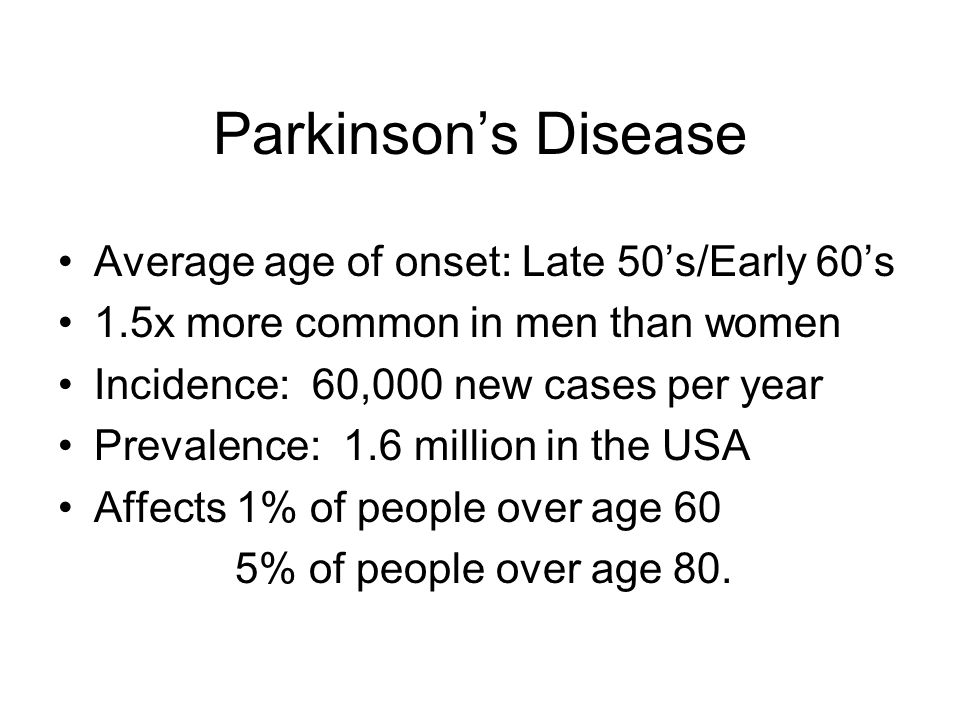 Estimated life expectancy of Parkinson's patients compared with the UK population Age Life Expectancy Average age at death 25-39 38 (49) 71 (82) 40-64 21 (31) 73 (83) 65+ 5 (9) 88 (91) Ishihara, LS, et.al., J Neurol Neurosurg Psychiatry 78(12): 1304-1309,2007.