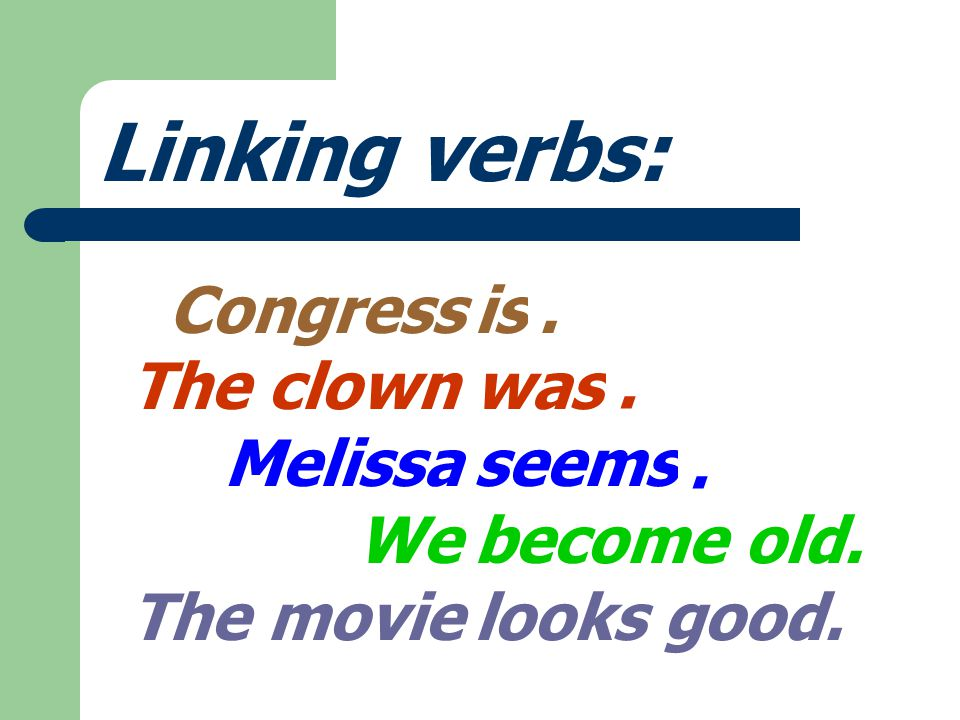 Action Verbs : Congress The clown Melissa We The movie voted. laughs. smokes. stopped. ended.