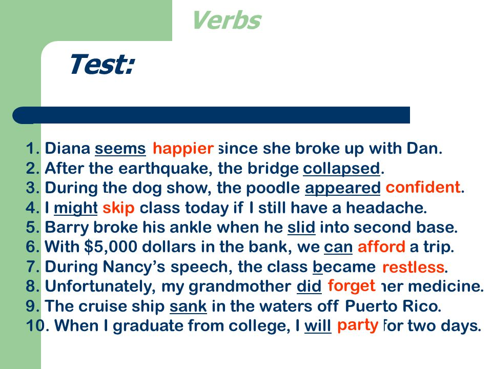 Verbs Test: I might change my mind. Hurricane Sue seemed strong. The fireman rescued the kitten.