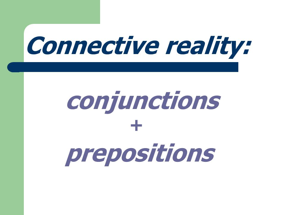 Connective reality: conjunctions + prepositions